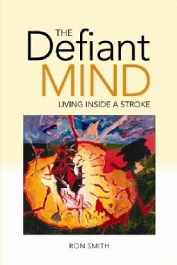 The Defiant Mind: Living Inside a Stroke (Paperback)