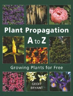 Plant Propagation A to Z: Growing Plants for Free (Paperback)