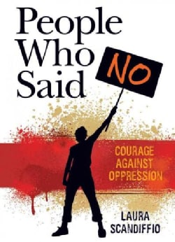 People Who Said No: Courage Against Oppression (Paperback)