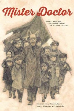Mister Doctor: Janusz Korczak & the Orphans of the Warsaw Ghetto (Hardcover)