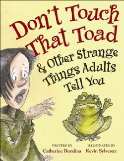 Don't Touch That Toad & Other Strange Things Adults Tell You (Paperback)