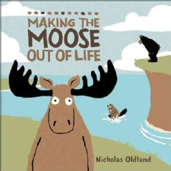 Making the Moose Out of Life (Hardcover)