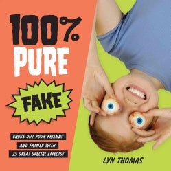 100% Pure Fake: Gross Out Your Friends and Family With 25 Great Special Effects! (Paperback)