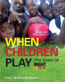 When Children Play: The Story of Right to Play (Hardcover)