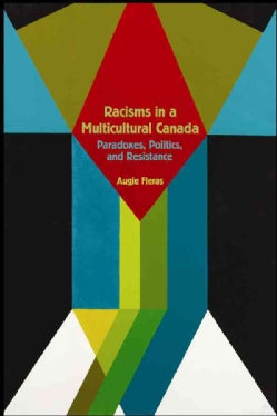 Racisms in a Multicultural Canada: Paradoxes, Politics, and Resistance (Paperback)