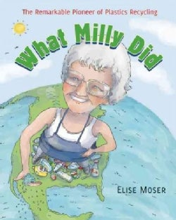 What Milly Did: The Remarkable Pioneer of Plastics Recycling (Paperback)