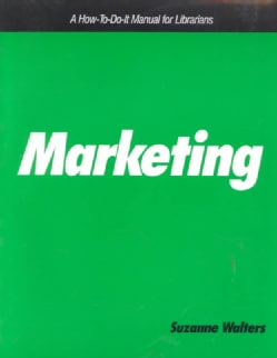 Marketing: A How-To-Do-It Manual for Librarians (Paperback)