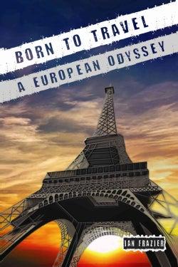 Born to Travel: A European Odyssey (Paperback)