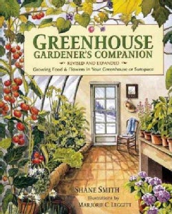 Greenhouse Gardener's Companion: Growing Food and Flowers in Your Greenhouse or Sunspace (Paperback)