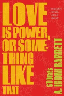 Love Is Power, or Something Like That: Stories (Paperback)