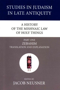 A History of the Mishnaic Law of Holy Things: Zebahim: Translation and Explanation (Paperback)