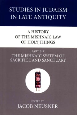 A History of the Mishnaic Law of Holy Things: The Mishnaic System of Sacrifice and Sanctuary (Paperback)
