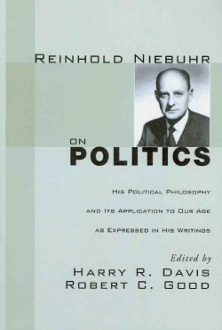 Reinhold Niebuhr on Politics: His Political Philosophy and Its Application to Our Age As Expressed in His Writings (Paperback)
