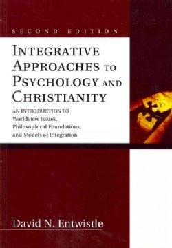 Integrative Approaches to Psychology and Christianity: An Introduction to Worldview Issues, Philosophical Foundat... (Paperback)
