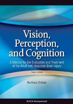 Vision, Perception, and Cognition: A Manual for the Evaluation and Treatment of the Adult with Acquired Brain Injury (Hardcover)