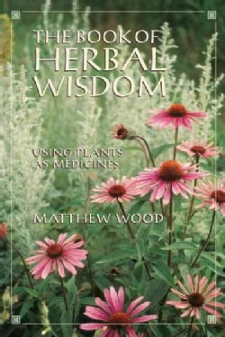 The Book of Herbal Wisdom: Using Plants As Medicine (Paperback)