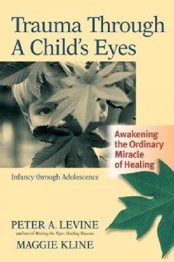Trauma Through a Child's Eyes: Awakening the Ordinary Miracle of Healing (Paperback)