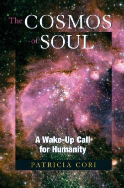 The Cosmos of Soul: A Wake-Up Call for Humanity (Paperback)