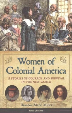 Women of Colonial America: 13 Stories of Courage and Survival in the New World (Hardcover)