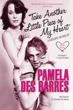 Take Another Little Piece of My Heart: A Groupie Grows Up (Paperback)