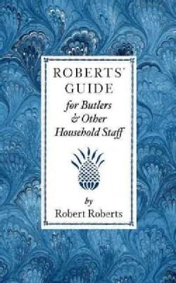 Roberts' Guide for Butlers and Household Staff (Paperback)