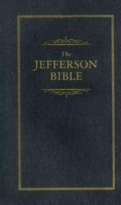 The Jefferson Bible: The Life and Morals of Jesus of Nazareth (Hardcover)