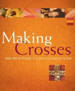 Making Crosses: A Creative Connection to God (Paperback)
