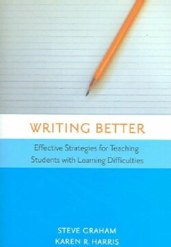 Writing Better: Effective Strategies For Teaching Students With Learning Difficulties (Paperback)