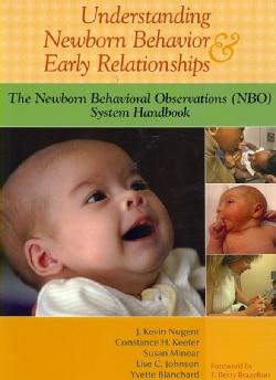 Understanding Newborn Behavior & Early Relationships: The Newborn Behavioral Observations (NBO) System Handbook (Paperback)