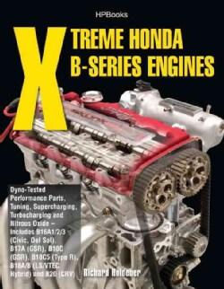 Xtreme Honda B-series Engines: Dyno-tested Performance Parts, Tuning, Supercharging, Turbocharging and Nitrous-ox... (Paperback)