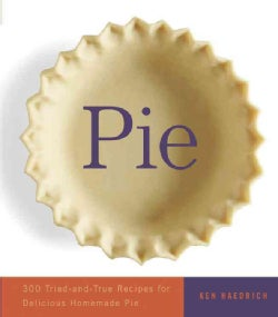 Pie: 300 Tried-And-True Recipes for Delicious Homemade Pie (Paperback)