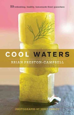 Cool Waters: 50 Refreshing, Healthy, Homemade Thirst Quenchers (Hardcover)