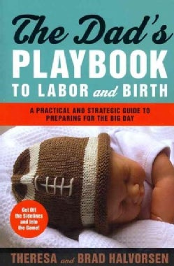 The Dad's Playbook to Labor and Birth: A Practical and Strategic Guide to Preparing for the Big Day (Paperback)