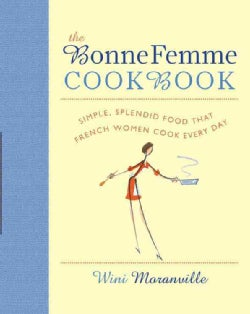 The Bonne Femme Cookbook: Simple, Splendid Food That French Women Cook Every Day (Hardcover)