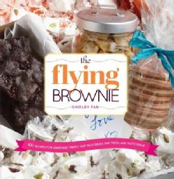 The Flying Brownie: 100 Recipes for Homemade Treats That Pack Easily, Ship Fresh, And Taste Great (Hardcover)