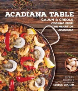 Acadiana Table: Cajun and Creole Home Cooking from the Heart of Louisiana (Hardcover)