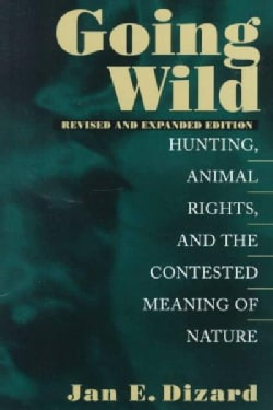 Going Wild: Hunting, Animals Rights, and the Contested Meaning of Nature (Paperback)