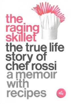 The Raging Skillet: The True Life Story of Chef Rossi (Paperback)