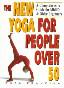 The New Yoga for People over 50: A Comprehensive Guide for Midlife and Older Beginners (Paperback)