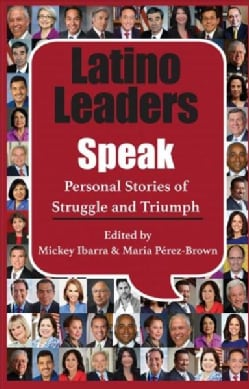 Latino Leaders Speak: Personal Stories of Struggle and Triumph (Paperback)