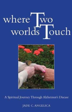 Where Two Worlds Touch: A Spiritual Journey Through Alzheimer's Disease (Paperback)