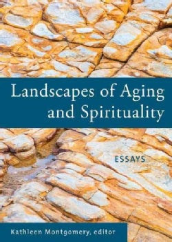 Landscapes of Aging and Spirituality: Essays (Paperback)
