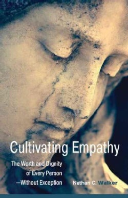 Cultivating Empathy: The Worth and Dignity of Every Person - Without Exception (Paperback)