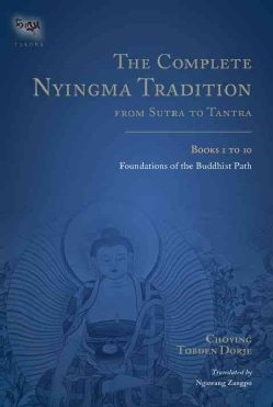 The Complete Nyingma Tradition from Sutra to Tantra: Foundations of the Buddhist Path (Hardcover)