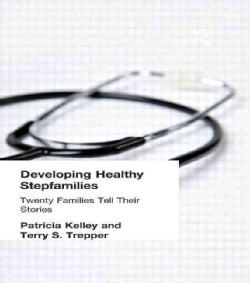 Developing Healthy Stepfamilies: Twenty Families Tell Their Stories (Hardcover)