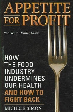Appetite for Profit: How the Food Industry Undermines Our Health and How to Fight Back (Paperback)