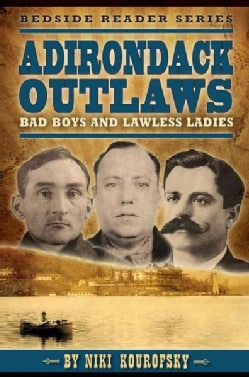 Adirondack Outlaws: Bad Boys and Lawless Ladies (Paperback)