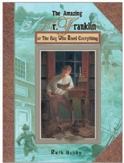 Amazing Mr. Franklin, the: Or the Boy Who Read Everything (Hardcover)