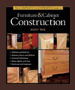 The Complete Illustrated Guide to Furniture & Cabinet Construction (Hardcover)