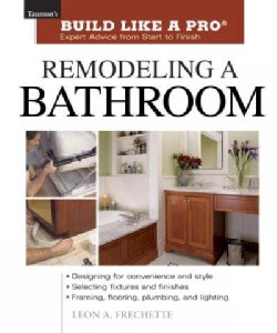 Remodeling a Bathroom: Taunton's Build Like a Pro, Expert Advice from Start to Finish (Paperback)
